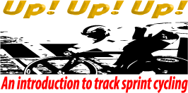 Up! Up! Up! An introduction to track sprint cycling